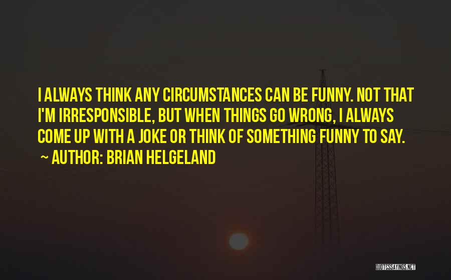 Say Wrong Things Quotes By Brian Helgeland
