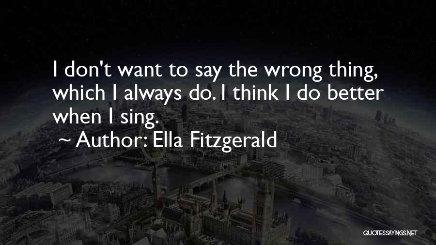 Say Wrong Things Quotes By Ella Fitzgerald