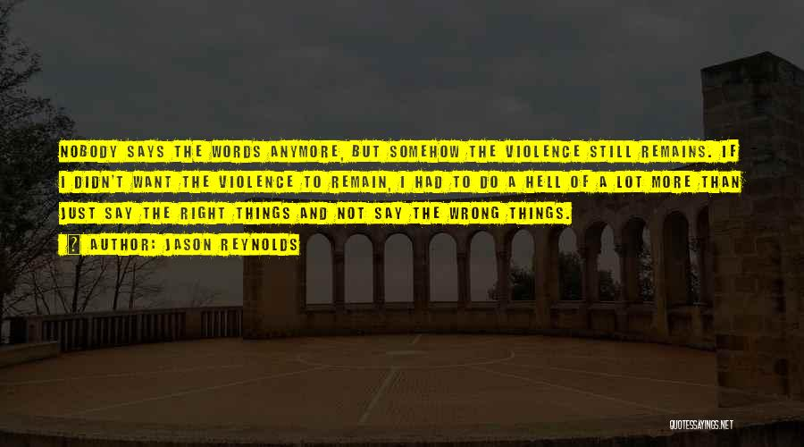 Say Wrong Things Quotes By Jason Reynolds