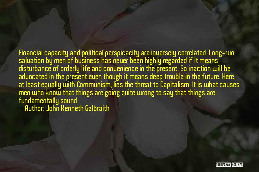 Say Wrong Things Quotes By John Kenneth Galbraith