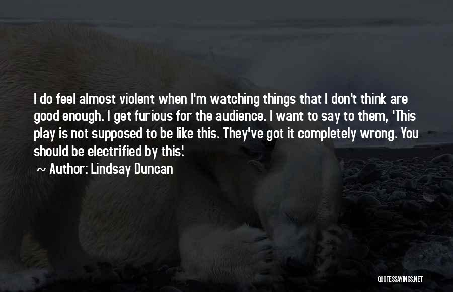 Say Wrong Things Quotes By Lindsay Duncan