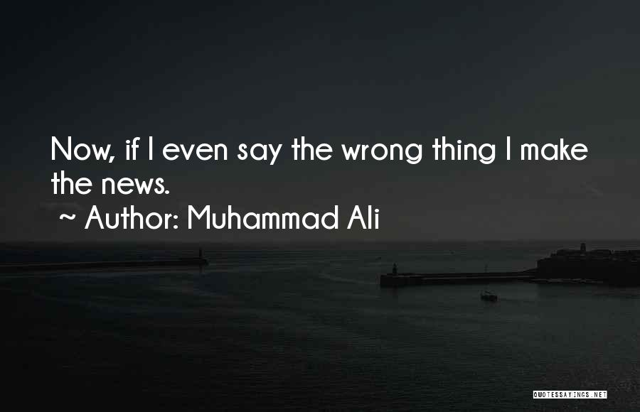 Say Wrong Things Quotes By Muhammad Ali