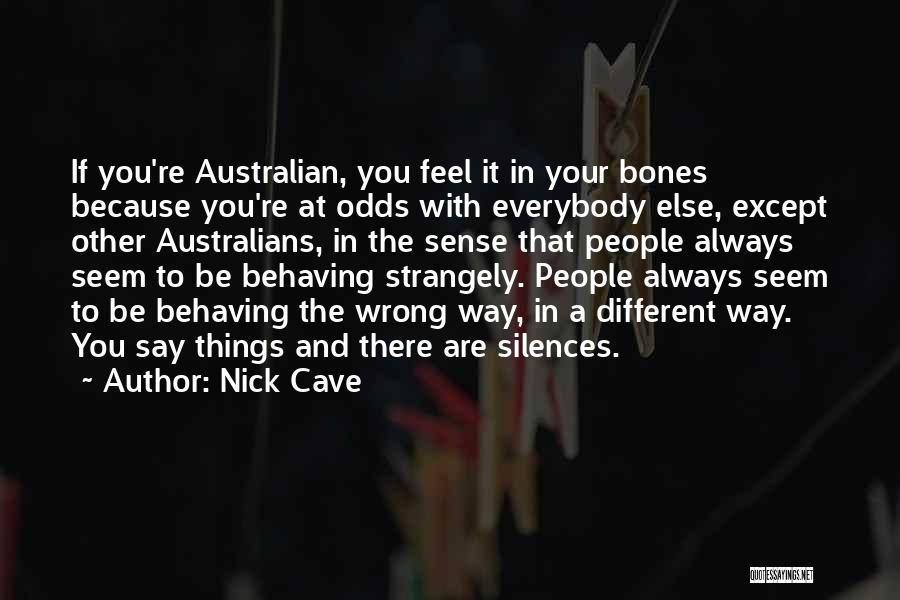 Say Wrong Things Quotes By Nick Cave