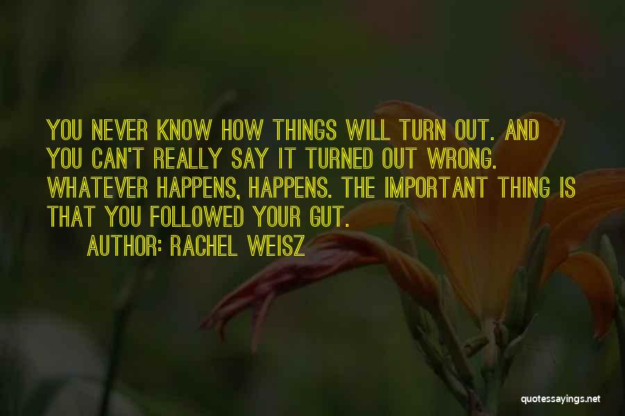 Say Wrong Things Quotes By Rachel Weisz