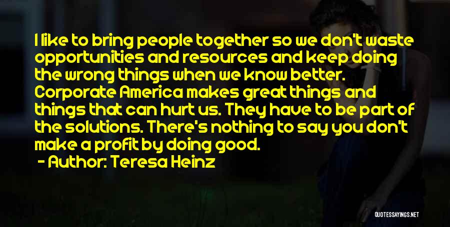 Say Wrong Things Quotes By Teresa Heinz