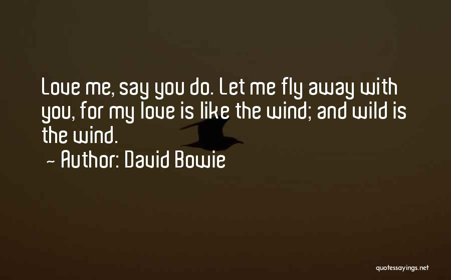 Say You Love Me Quotes By David Bowie