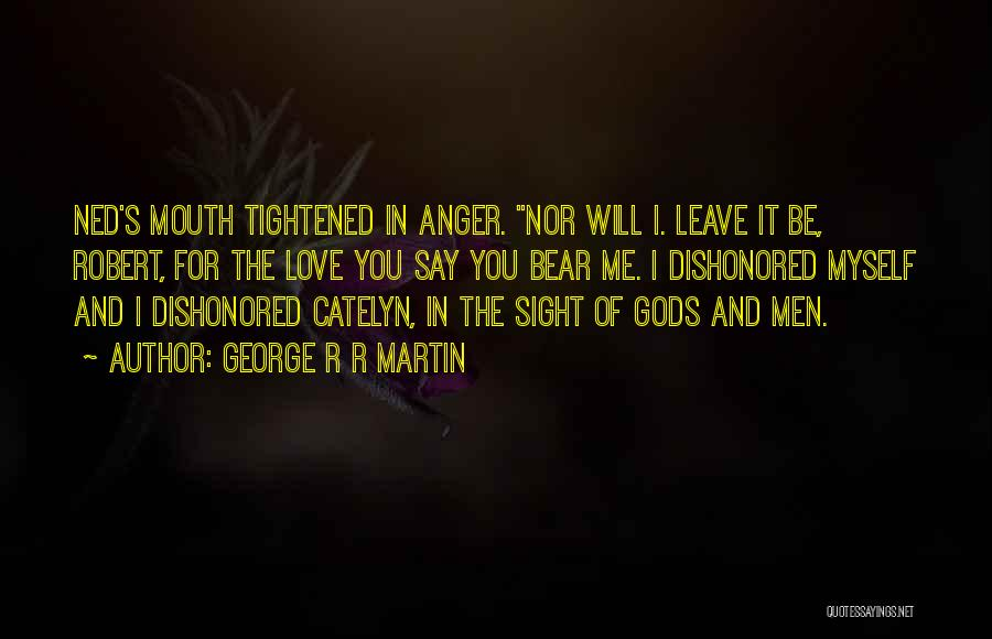 Say You Love Me Quotes By George R R Martin