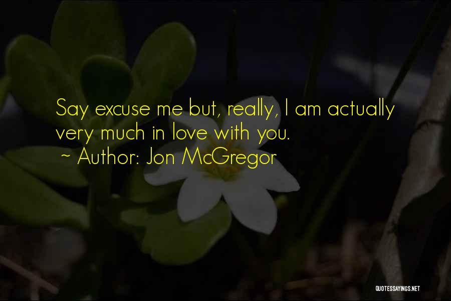 Say You Love Me Quotes By Jon McGregor