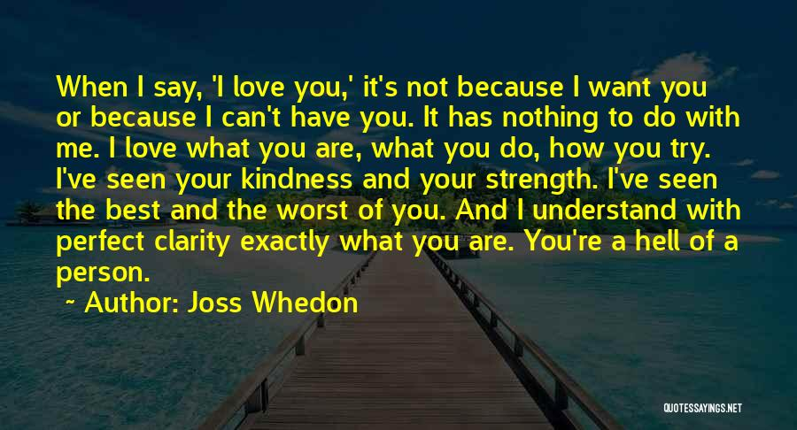 Say You Love Me Quotes By Joss Whedon