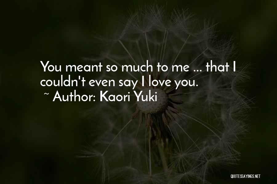 Say You Love Me Quotes By Kaori Yuki