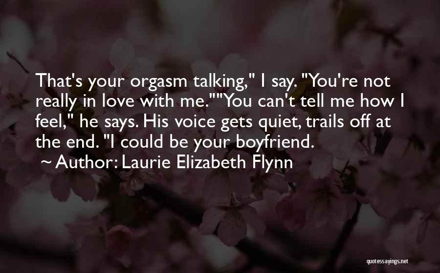 Say You Love Me Quotes By Laurie Elizabeth Flynn