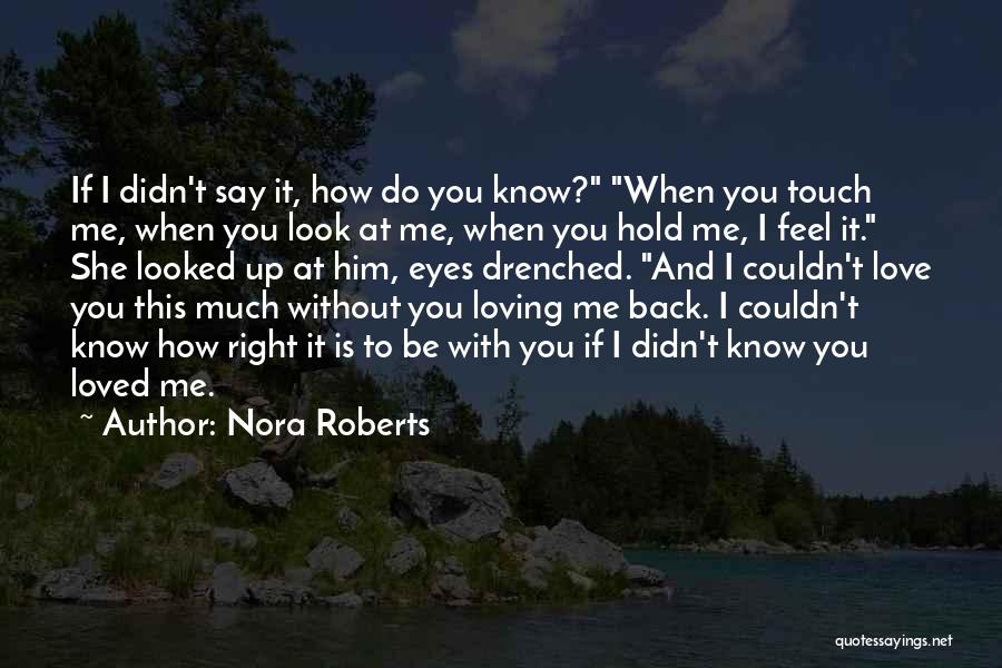Say You Love Me Quotes By Nora Roberts