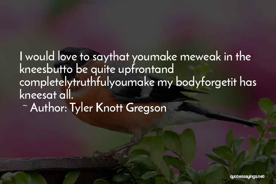 Say You Love Me Quotes By Tyler Knott Gregson