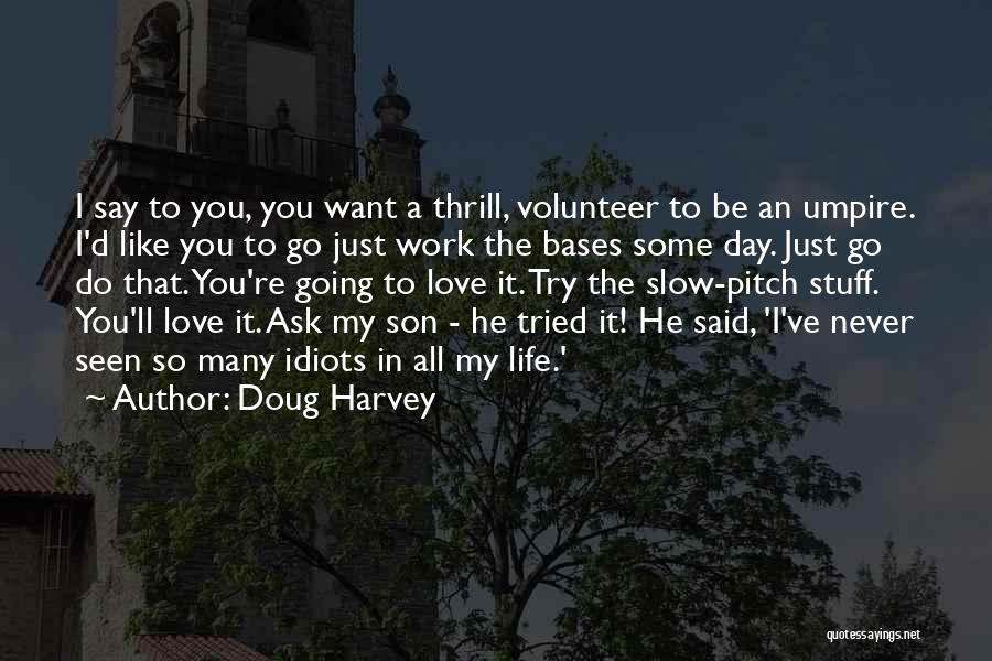 Say You'll Never Go Quotes By Doug Harvey
