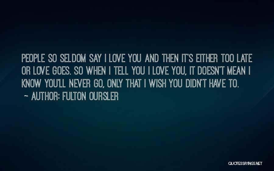 Say You'll Never Go Quotes By Fulton Oursler
