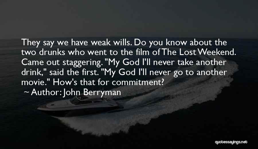 Say You'll Never Go Quotes By John Berryman