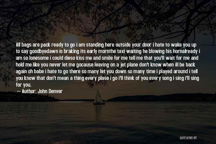 Say You'll Never Go Quotes By John Denver