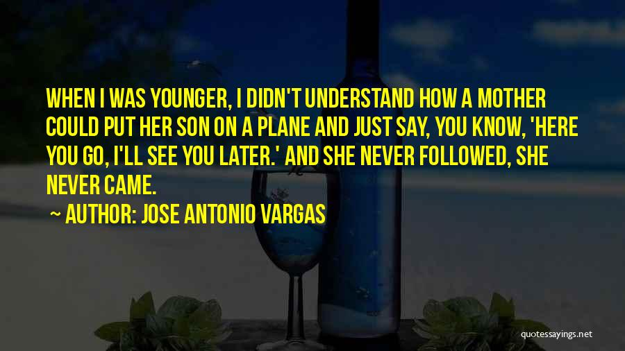 Say You'll Never Go Quotes By Jose Antonio Vargas