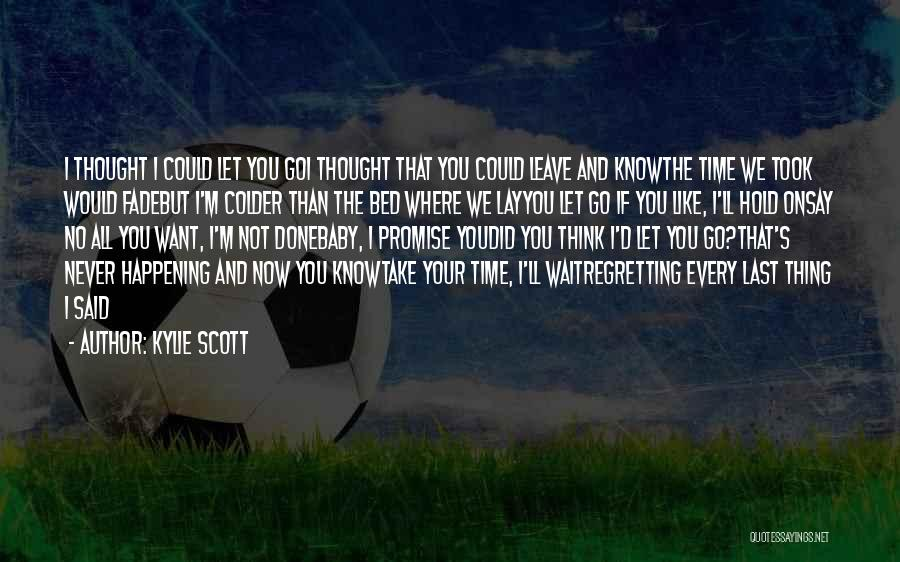 Say You'll Never Go Quotes By Kylie Scott