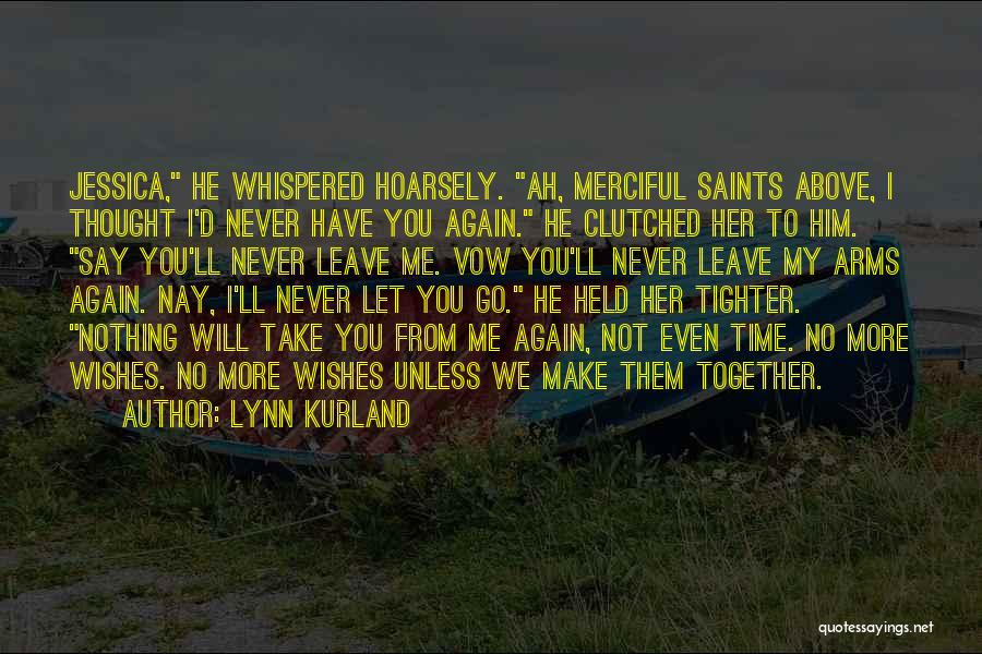Say You'll Never Go Quotes By Lynn Kurland
