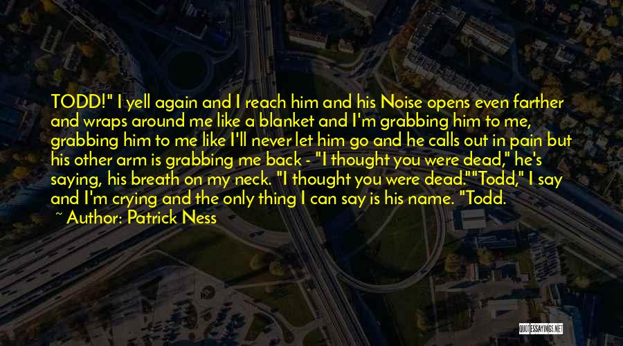 Say You'll Never Go Quotes By Patrick Ness
