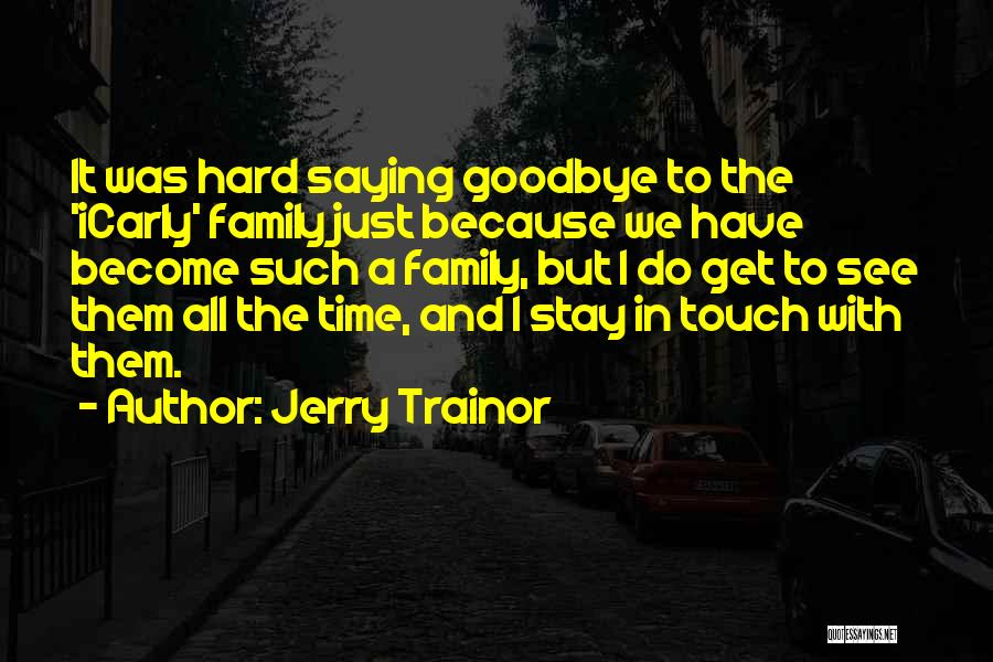 Saying Goodbye To Your Family Quotes By Jerry Trainor