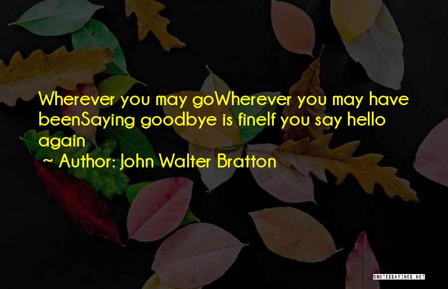 Saying Hello And Goodbye Quotes By John Walter Bratton