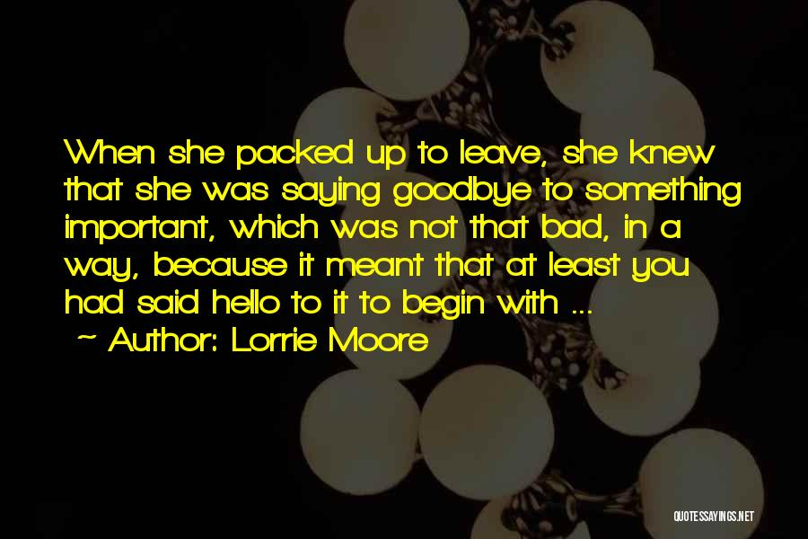 Saying Hello And Goodbye Quotes By Lorrie Moore