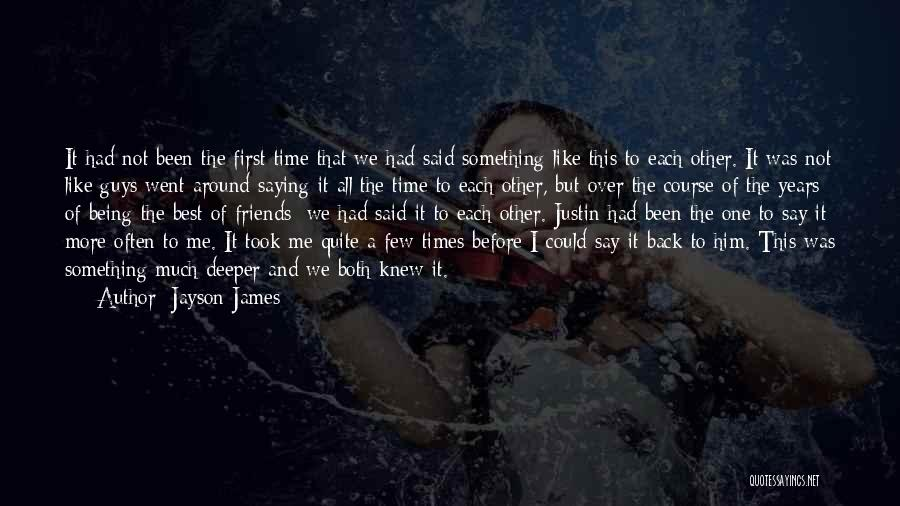 Saying Love You First Time Quotes By Jayson James