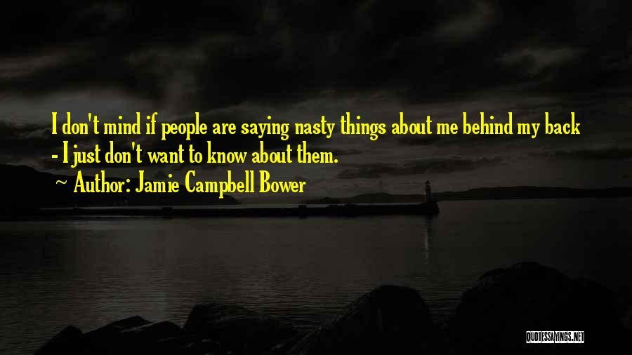 Saying Things Behind Someone's Back Quotes By Jamie Campbell Bower