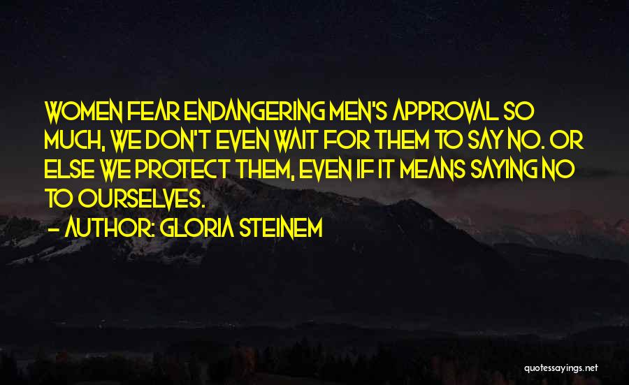 Saying Things We Don't Mean Quotes By Gloria Steinem