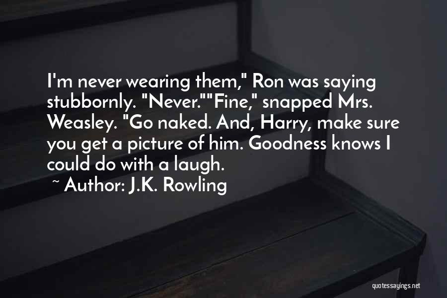 Saying You're Fine Quotes By J.K. Rowling