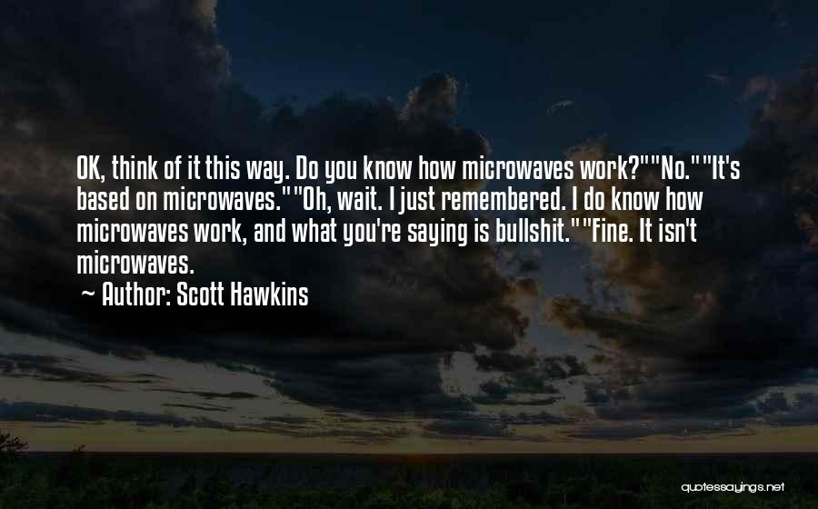 Saying You're Fine Quotes By Scott Hawkins
