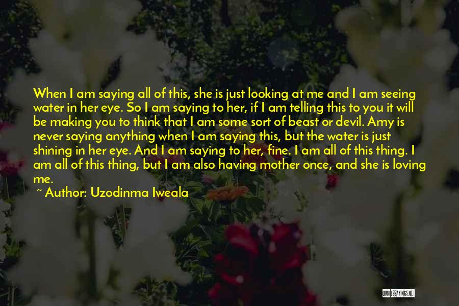 Saying You're Fine Quotes By Uzodinma Iweala