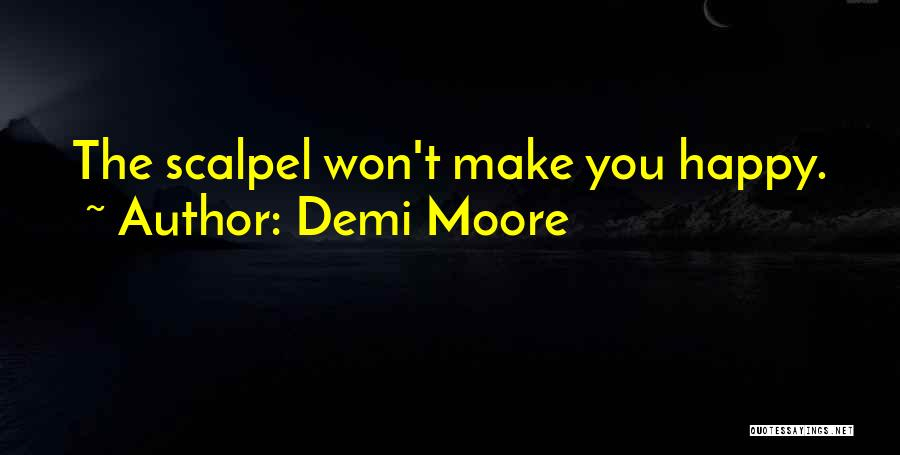 Scalpel Quotes By Demi Moore