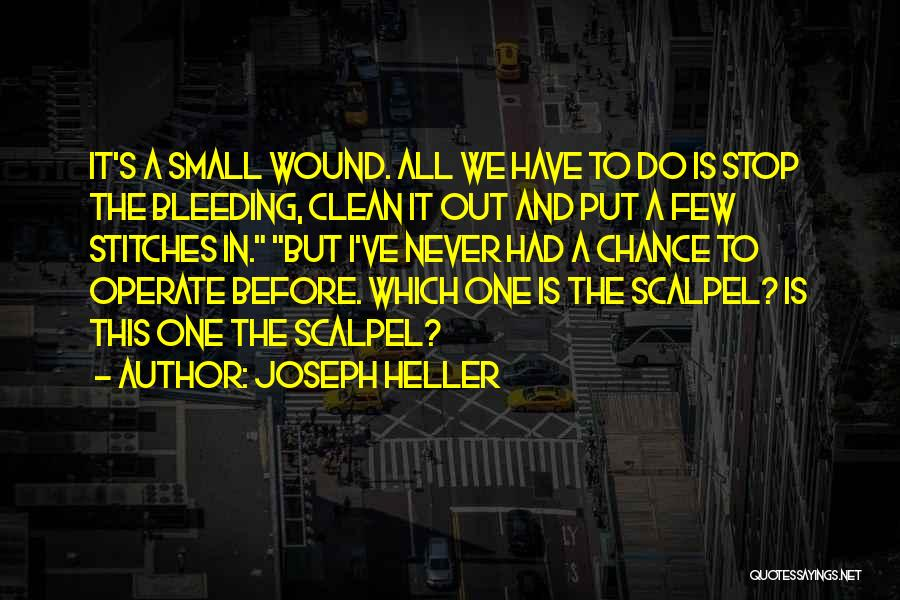 Scalpel Quotes By Joseph Heller