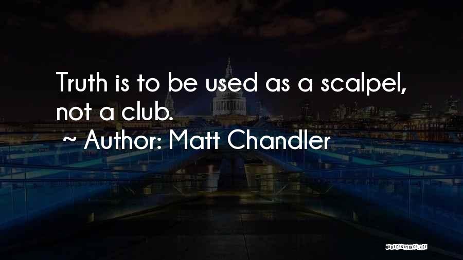 Scalpel Quotes By Matt Chandler