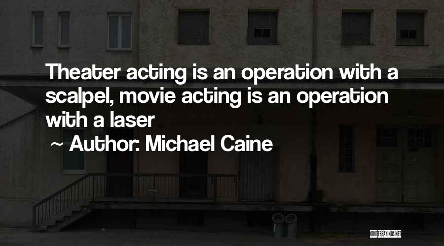 Scalpel Quotes By Michael Caine
