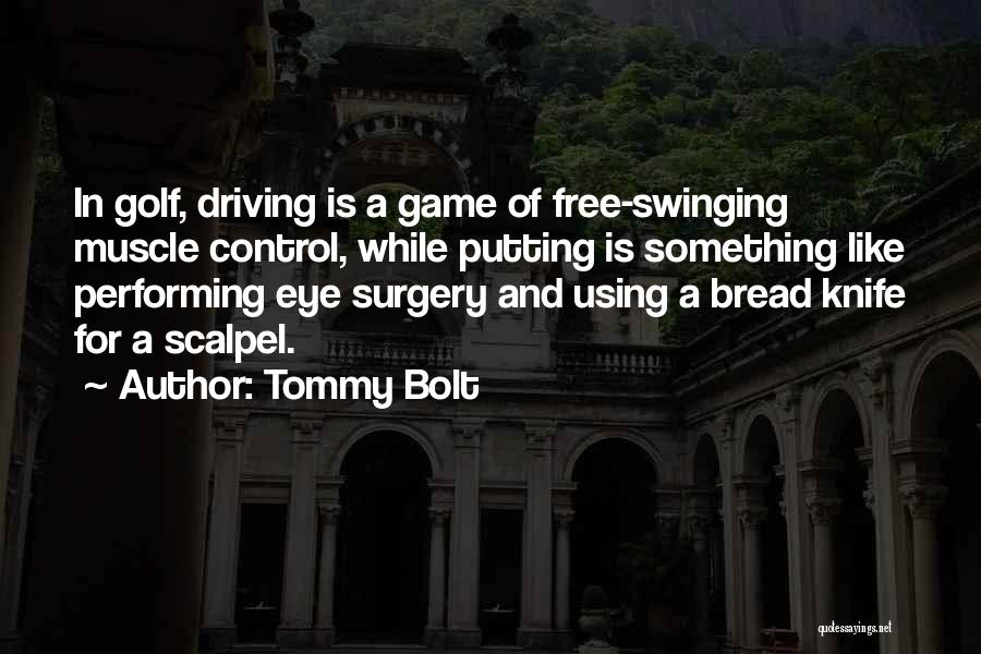 Scalpel Quotes By Tommy Bolt
