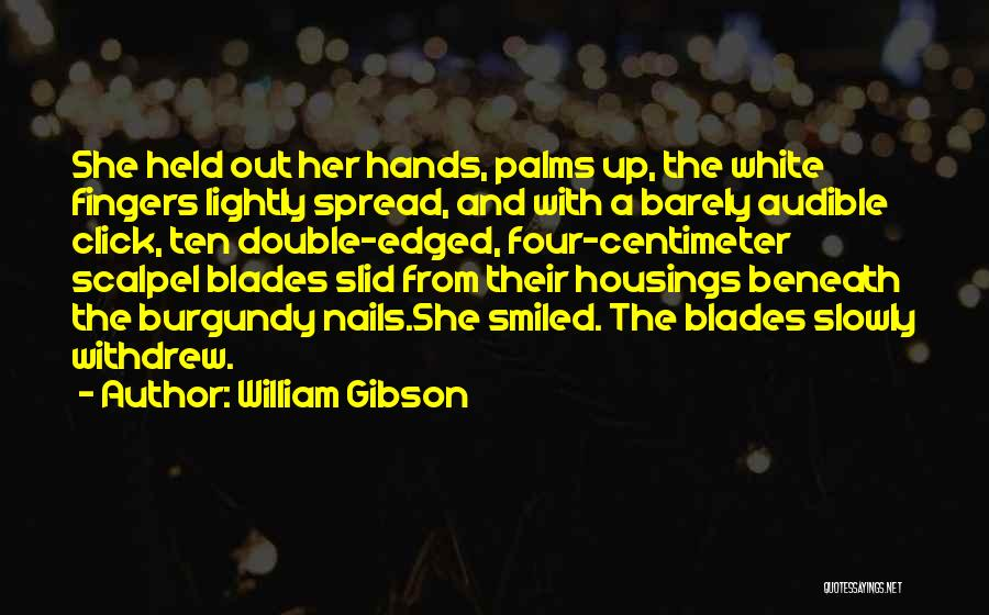 Scalpel Quotes By William Gibson