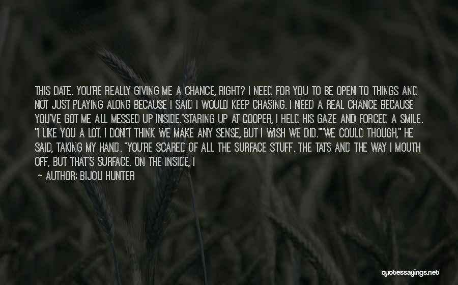 Scared To Like You Quotes By Bijou Hunter