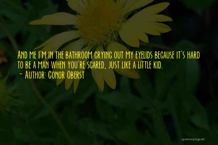 Scared To Like You Quotes By Conor Oberst