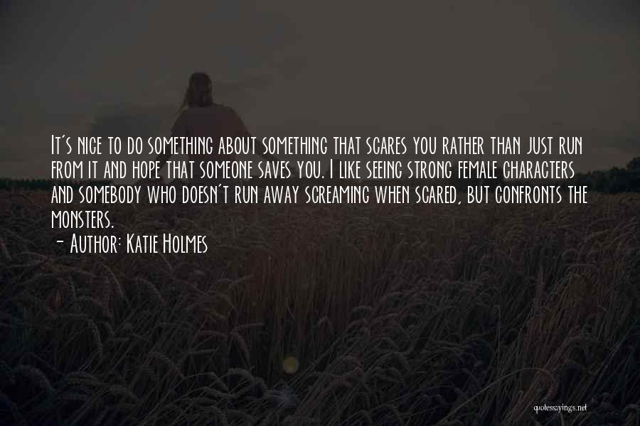 Scared To Like You Quotes By Katie Holmes