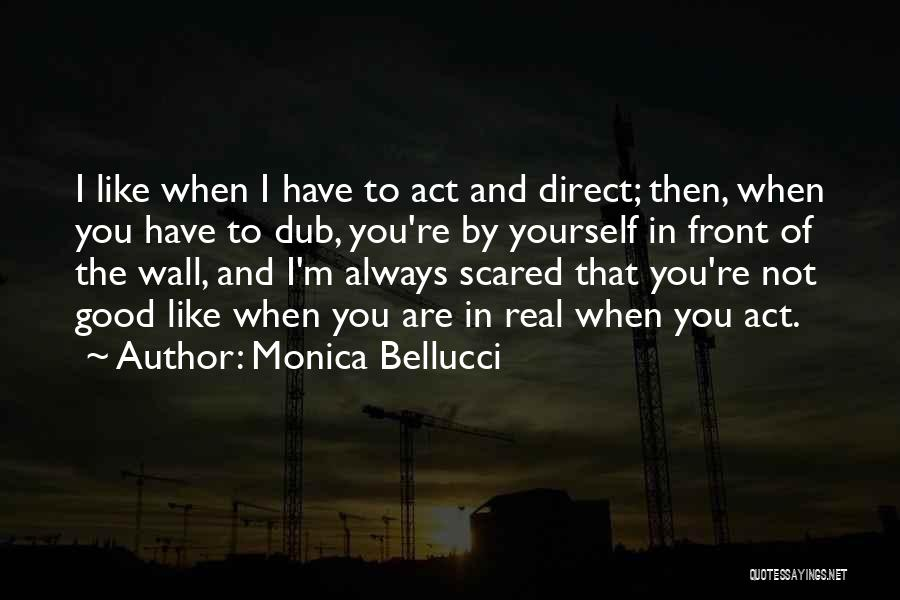 Scared To Like You Quotes By Monica Bellucci