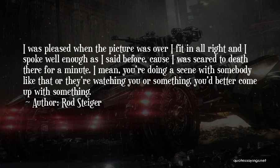 Scared To Like You Quotes By Rod Steiger