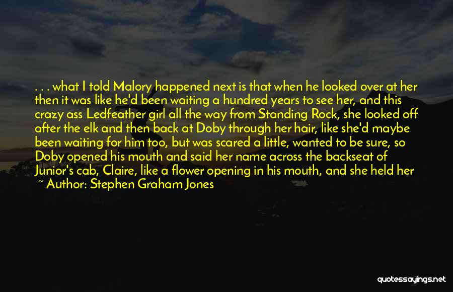 Scared To Like You Quotes By Stephen Graham Jones