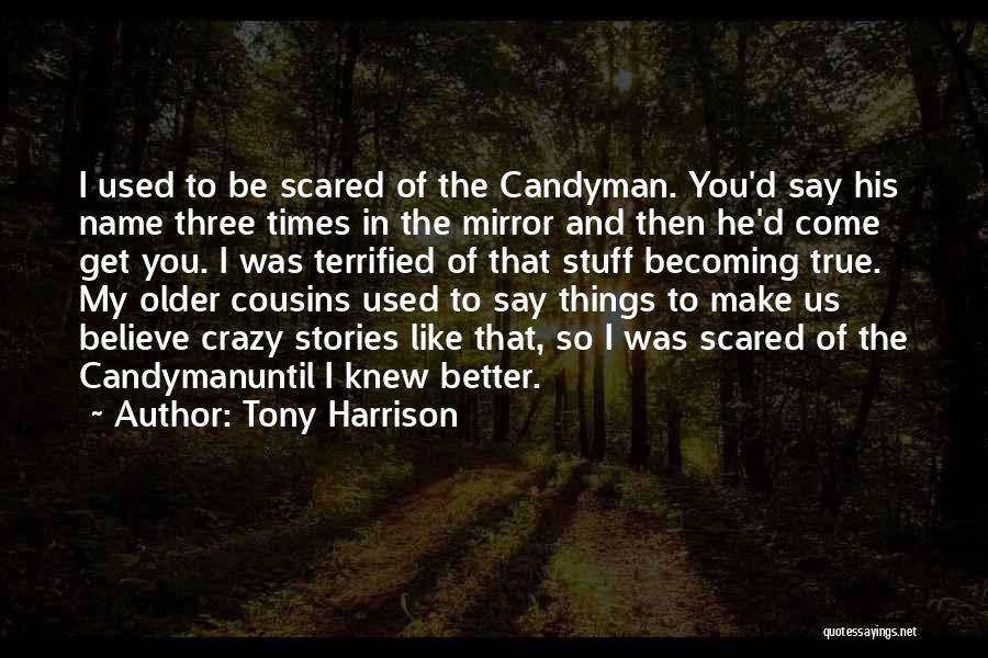 Scared To Like You Quotes By Tony Harrison