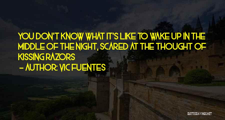 Scared To Like You Quotes By Vic Fuentes