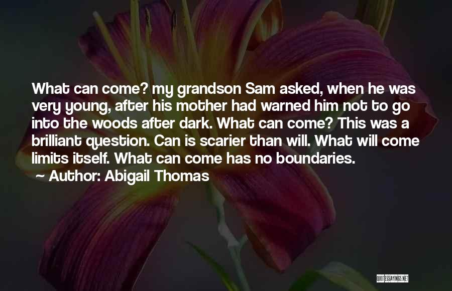 Scarier Than Quotes By Abigail Thomas