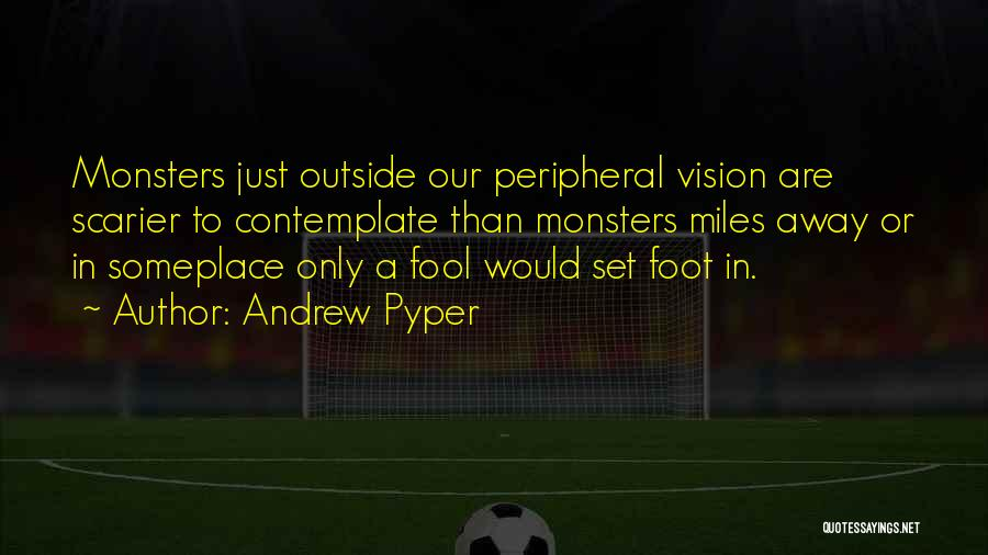 Scarier Than Quotes By Andrew Pyper